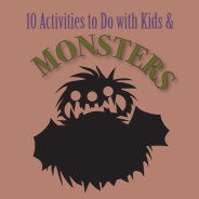 10 Activities To Do With Kids & Monsters