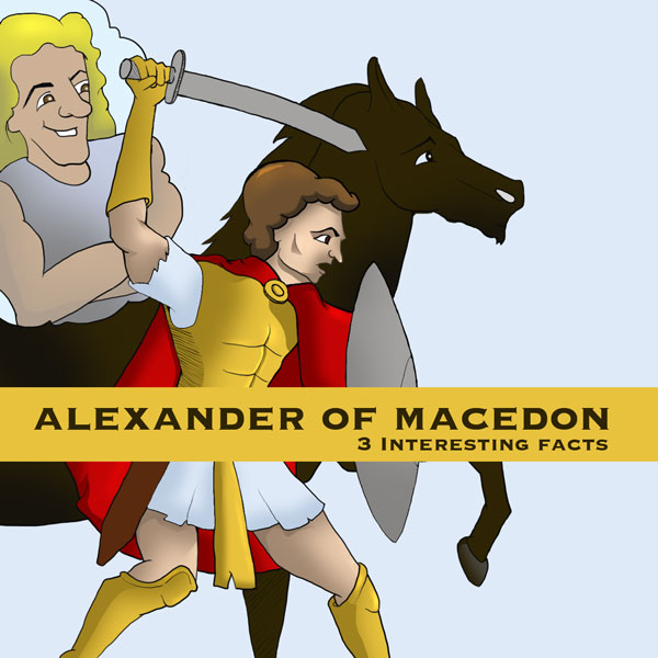 Alexander of Macedon: 3 Interesting Facts
