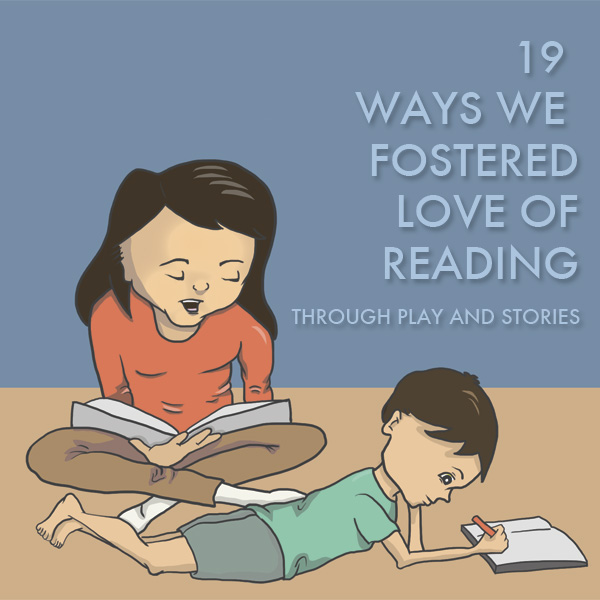19 Ways We Fostered Love of Reading Through Play and Stories
